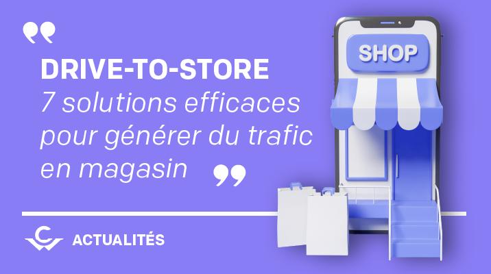7 solutions drive-to-store pour générer du trafic en magasin